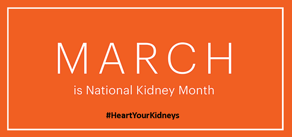 'Heart Your Kidneys' during National Kidney Month and learn more about an organ crucial to your health