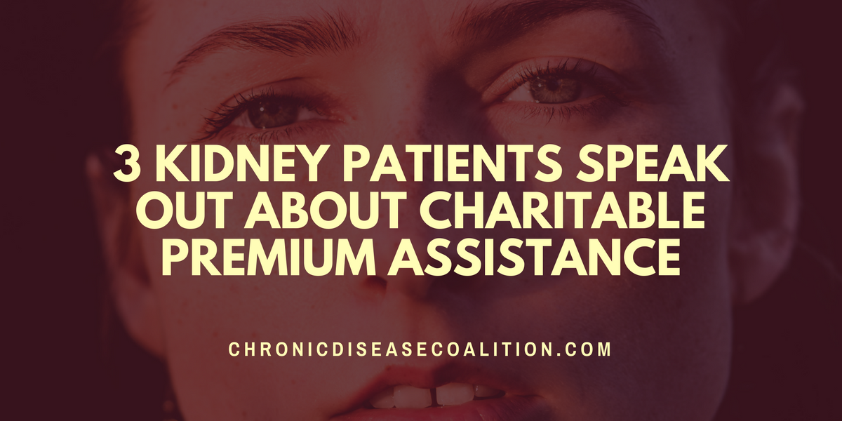 Three kidney patients speak out about the need for charitable premium assistance
