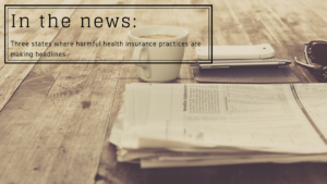 In the news: Three states where harmful health insurance practices are making headlines