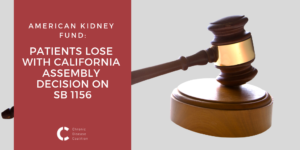 American Kidney Fund: Patients lose with California Assembly decision on SB 1156
