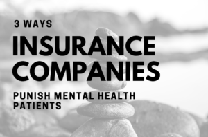 3 ways insurance companies punish mental health patients